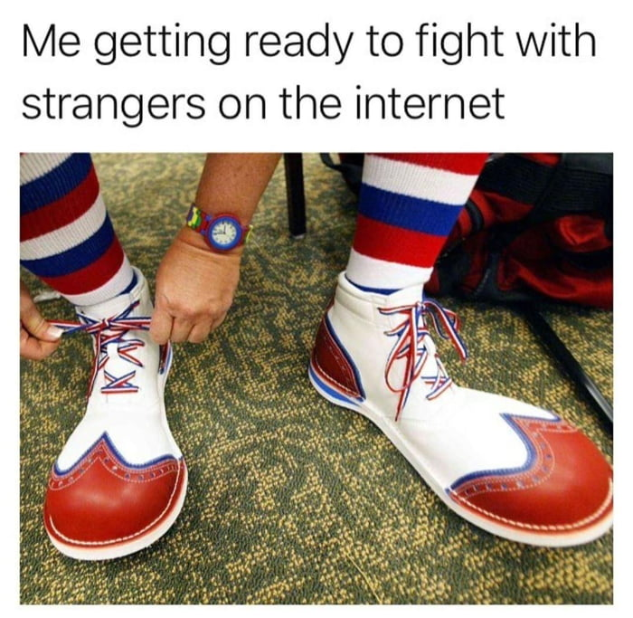 Me getting ready to fight with strangers on the internet