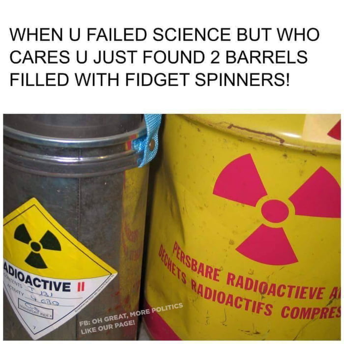 WHEN U FAILED SCIENCE BUT WHO CARES U JUST FOUND 2 BARRELS FILLED WITH FIDGET SPINNERS!