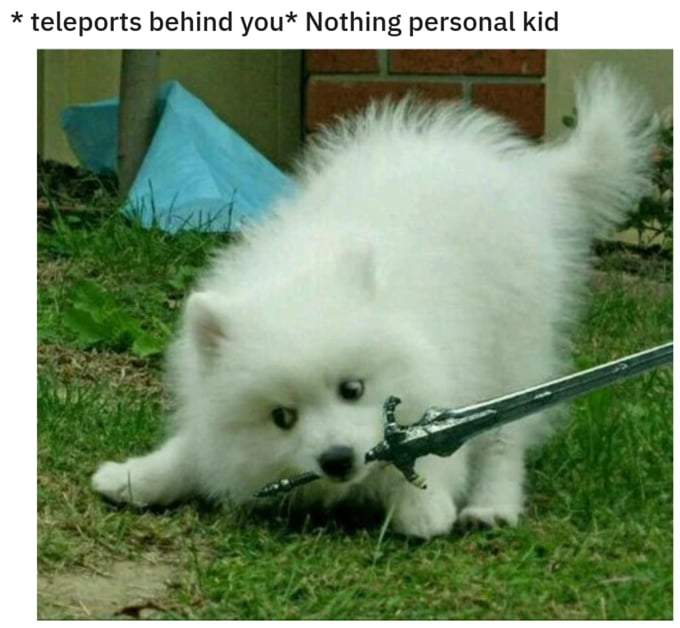 "* teleports behind you"" Noth g personal kid"
